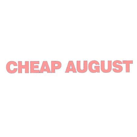CHEAP AUGUST